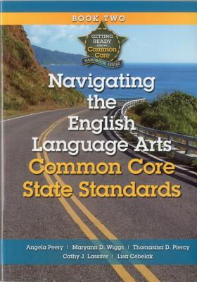 Navigating the English Language Arts Common Core State Standards By Peery, Angela/ Wiggs, Maryann D.